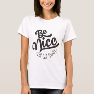 Be Nice or Go Away Funny Quote T-Shirt