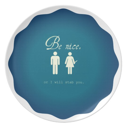 BE NICE OR I WILL STAB YOU (Decorative plate) Plate