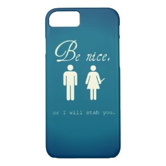 Be nice.  Or I will stab you.  iPhone 7 case. iPhone 7 Case