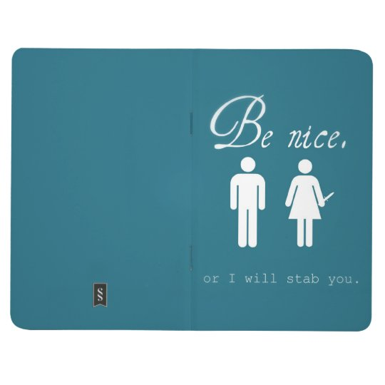 Be Nice.  (Or I will stab you) Pocket Journal