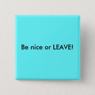 Be nice or LEAVE! 2 Inch Square Button