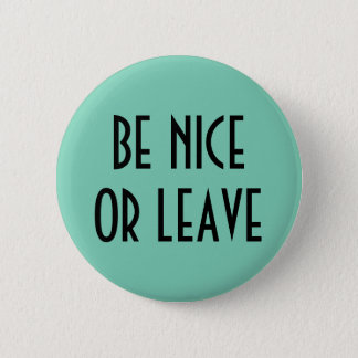 Be nice or leave button