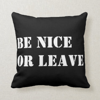 Be nice or leave - decorative throw pillow