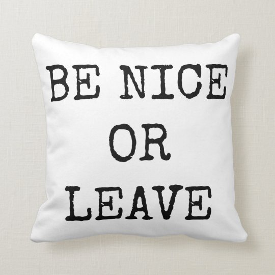 Be Nice or Leave Throw Pillow