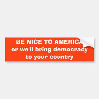 BE NICE TO AMERICA BUMPER STICKER