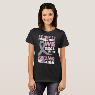 be nice to diabetics we deal with enough pricks al T-Shirt