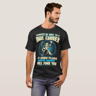 Be Nice To Mail Carrier Or Nobody Find You Tshirt