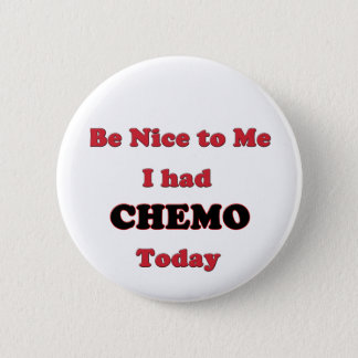 Be Nice to Me I had Chemo Today 2 Inch Round Button