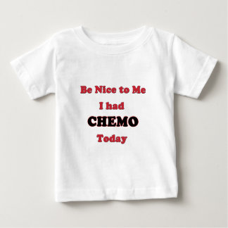 Be Nice to Me I had Chemo Today Baby T-Shirt