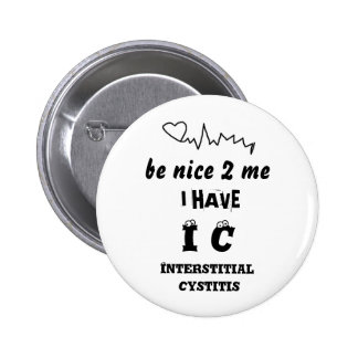 BE NICE TO ME I HAVE IC   INTERSTITIAL CYSTITIS 2 INCH ROUND BUTTON