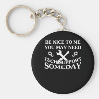 Be Nice To Me You May Need Tech Support Keychain