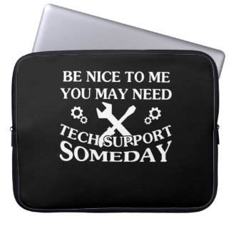 Be Nice To Me You May Need Tech Support Laptop Sleeve