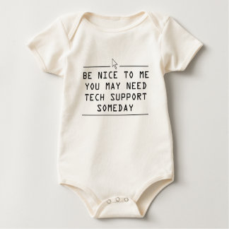 Be nice to me you might need tech support one day baby bodysuit