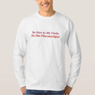Be Nice to My Uncle, He Has Fibromyalgia! Tee