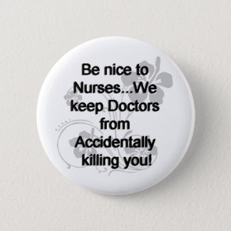 BE NICE TO NURSES 2 INCH ROUND BUTTON