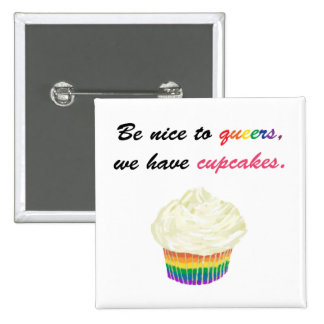 Be nice to queers, we have cupcakes 2 inch square button