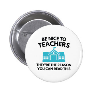 Be Nice To Teachers 2 Inch Round Button