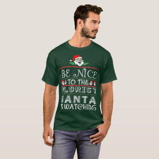 Be Nice To The Florist Santa Is Watching T-Shirt
