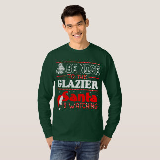Be Nice To The Glazier Santa Is Watching Christmas T-Shirt