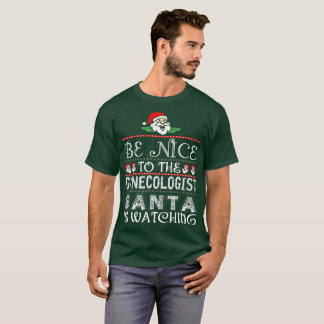 Be Nice To The Gynecologist Santa Is Watching T-Shirt