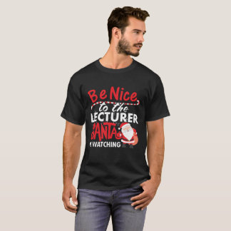 Be Nice To The Lecturer Santa Is Watching T-Shirt