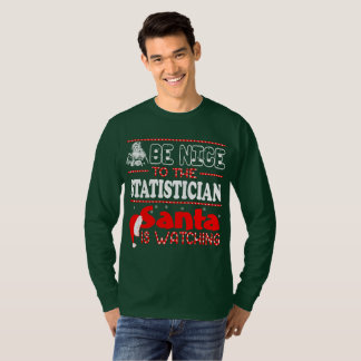 Be Nice To The Statistician Santa Is Watching T-Shirt