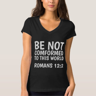 BE NOT CONFORMED TO THIS WORLD Christian T-shirts