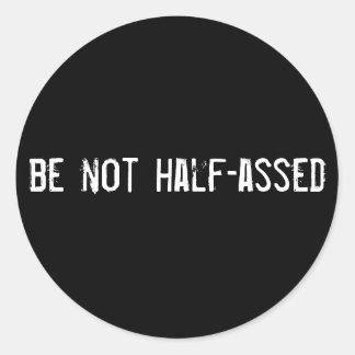 be not half-assed round sticker