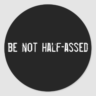 be not half-assed round stickers