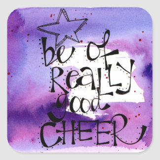 Be of really good cheer hand painted and lettered square sticker