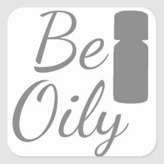 Be Oily Square Sticker