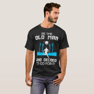 Be Old Man Who Decided To Go For It Rugby Tshirt