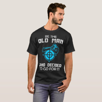 Be Old Man Who Decided To Go For Shooting Tshirt