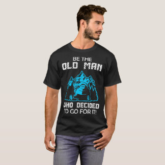 Be Old Man Who Decided To Go For Snowmobile Tshirt
