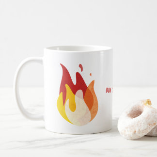 Be On Fire - Don't let your dreams go up in smoke Coffee Mug