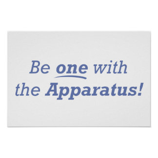 Be one with the apparatus! posters