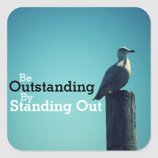 Be Outstanding by Standing Out Seagull Square Sticker