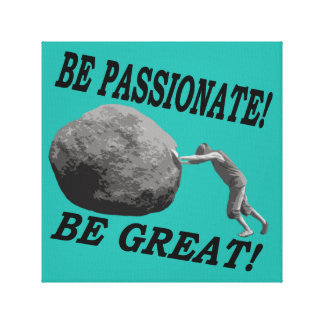 Be Passionate! Be Great! Design Canvas Print