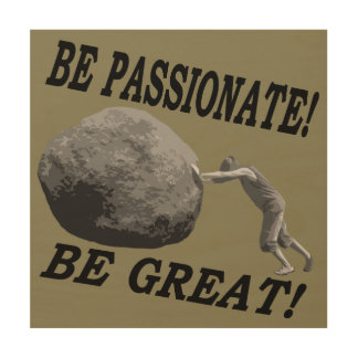 Be Passionate! Be Great! Design Wood Canvases