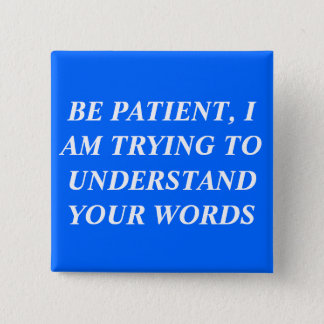 Be Patient, I Am Trying To Understand Your Words 2 Inch Square Button