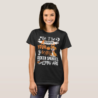 Be Person Scary Cocker Spaniel Thinks Halloween T-Shirt