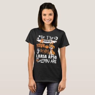 Be Person Scary Lhasa Apso Thinks You Halloween T-Shirt