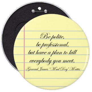 """""""Be Polite"""" Gen. Mad Dog Mattis Quote 6 Inch Round Button"""