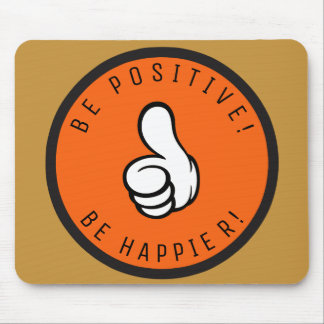 Be positive! Be happier! Mouse Pad