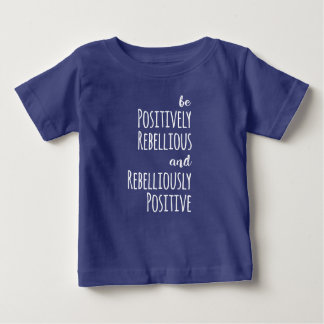 Be Positively Rebellious and Rebelliously Positive Baby T-Shirt