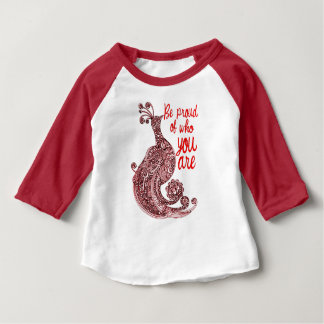 Be Proud of Who You Are Baby T-Shirt