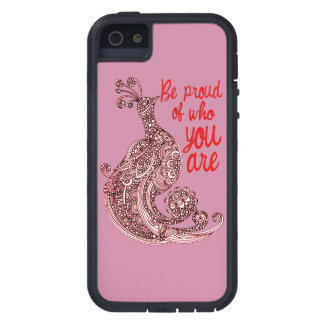 Be Proud of Who You Are Case For The iPhone 5