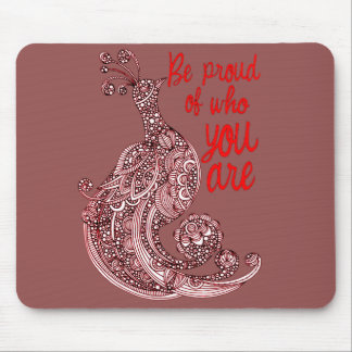 Be Proud of Who You Are Mouse Pad