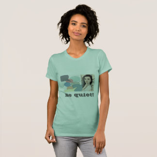 Be quiet! T-Shirt