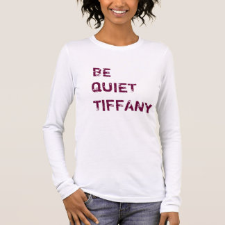 Be Quiet Tiffany Long Sleeve T-Shirt